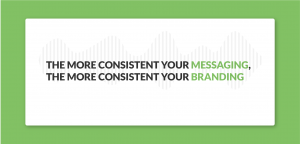 more consistent messaging means more consistent brand