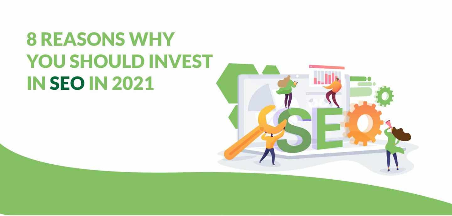 8 reasons why you should invest in seo in 2021