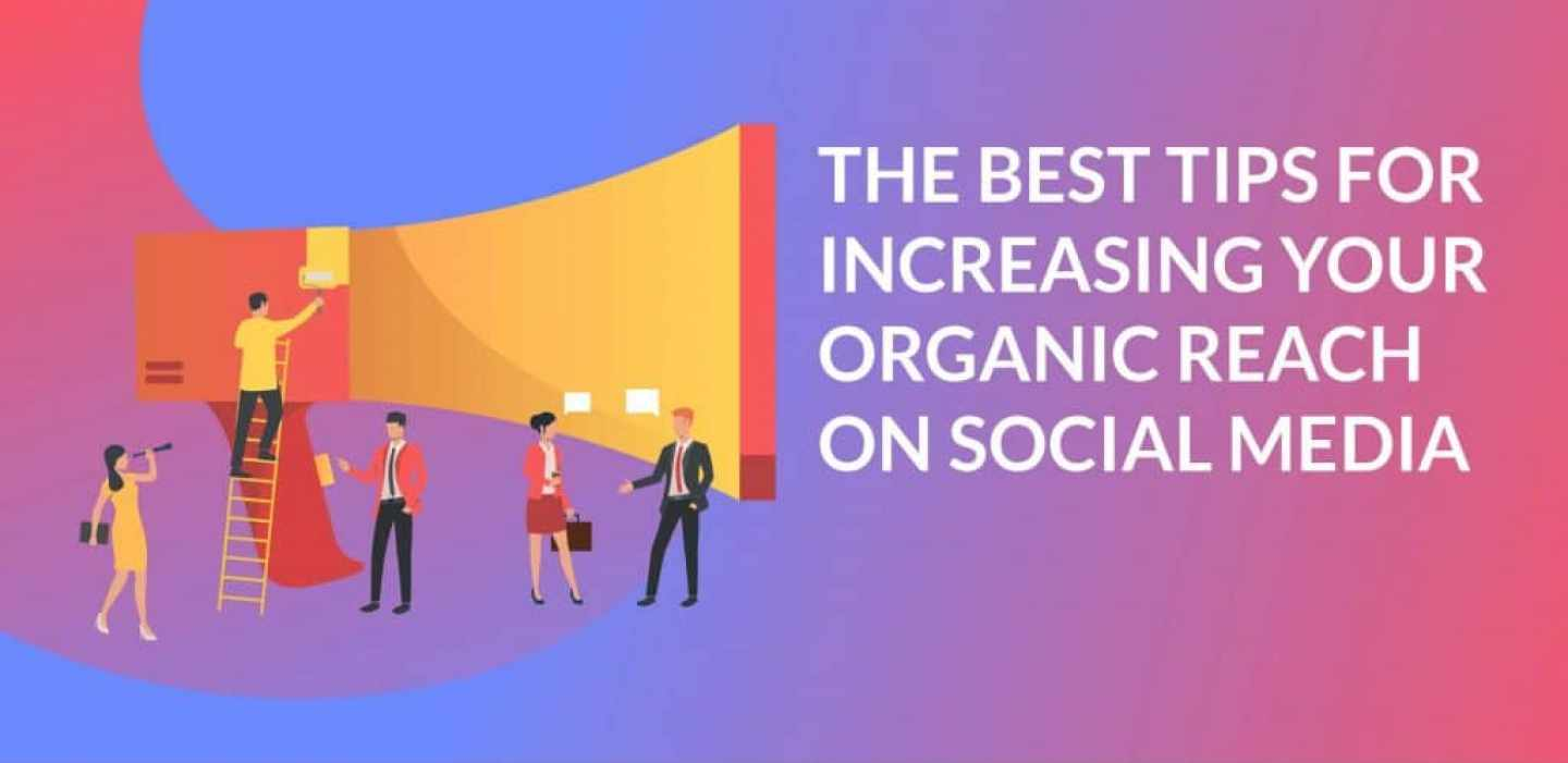 Tips for Increasing Your Organic reach On Social Media